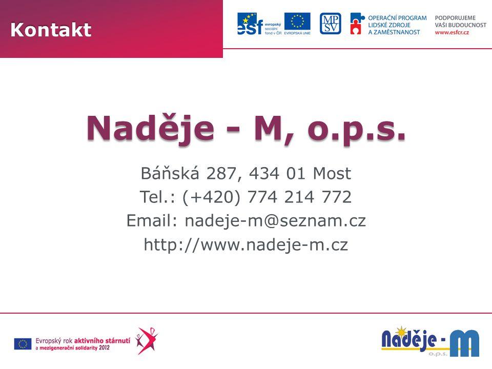 Naděje - M, o.p.s. Báňská 287, 434 01 Most Tel.: (+420) 774 214 772 Email: nadeje-m@seznam.cz http://www.nadeje-m.czKontakt