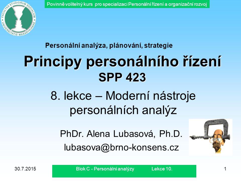 Povinně volitelný kurs pro specializaci Personální řízení a organizační rozvoj 30.7.2015Blok C - Personální analýzy Lekc10.2 Moderní nástroje personálních analýz Obsah dnešního tématu: 1.Analýza potřeb v programech výcviku, vzdělávání a rozvoje 2.Analýzy trhu práce, atraktivity organizace a personální marketing 3.Benchmarking-analýza konkurence z pohledu řízení lidských zdrojů 4.Principy personálního controllingu, personální audity 5.Personální informační systém