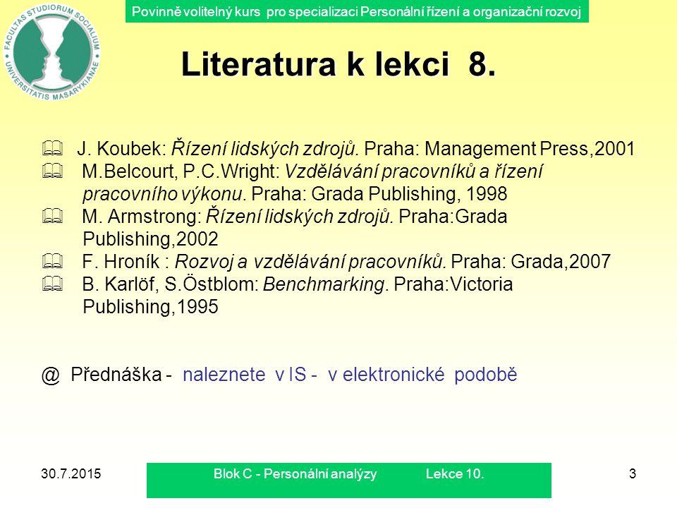 Povinně volitelný kurs pro specializaci Personální řízení a organizační rozvoj 30.7.2015Blok C - Personální analýzy Lekce 10.3 Literatura k lekci 8. 