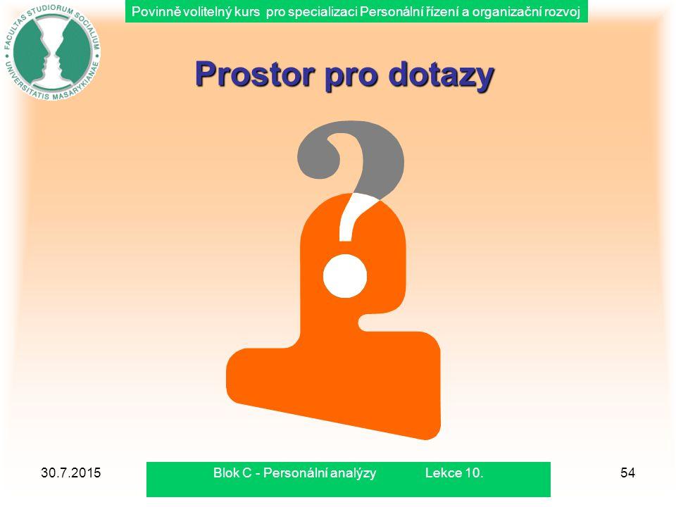 Povinně volitelný kurs pro specializaci Personální řízení a organizační rozvoj 30.7.2015Blok C - Personální analýzy Lekce 10.54 Prostor pro dotazy