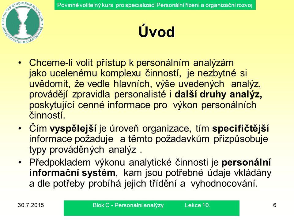 Povinně volitelný kurs pro specializaci Personální řízení a organizační rozvoj 30.7.2015Blok C - Personální analýzy Lekce 10.47 Personální informační systém Personální informační systém zajišťuje podklady pro řízení lidských zdrojů v potřebném obsahu, rozsahu, kvalitě a čase.