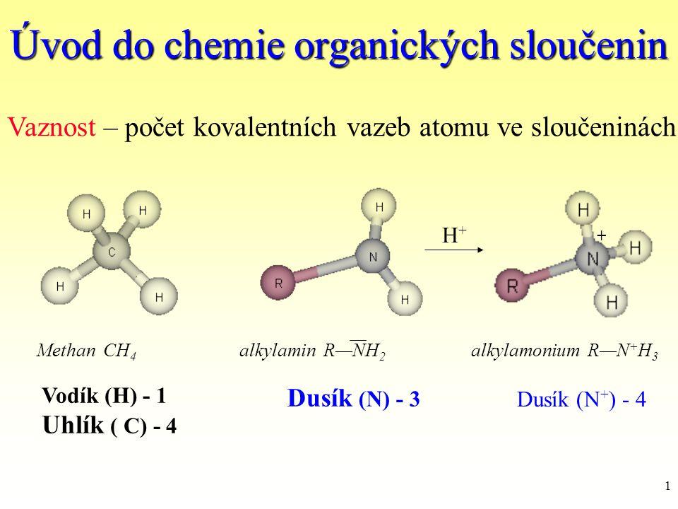 1 Úvod do chemie organických sloučenin Vaznost – počet kovalentních vazeb atomu ve sloučeninách Vodík (H) - 1 Uhlík ( C) - 4 Dusík (N) - 3 Dusík (N +