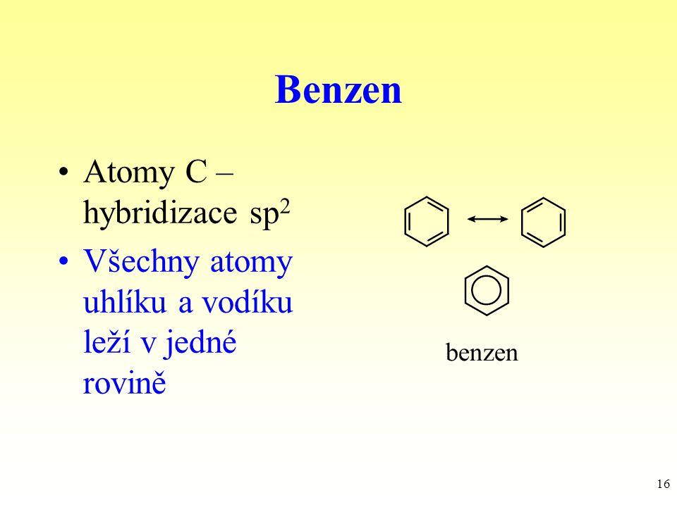 16 Benzen Atomy C – hybridizace sp 2 Všechny atomy uhlíku a vodíku leží v jedné rovině benzen