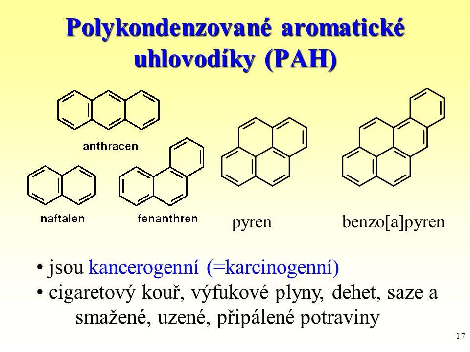 17 Polykondenzované aromatické uhlovodíky (PAH) pyren benzo[a]pyren jsou kancerogenní (=karcinogenní) cigaretový kouř, výfukové plyny, dehet, saze a s