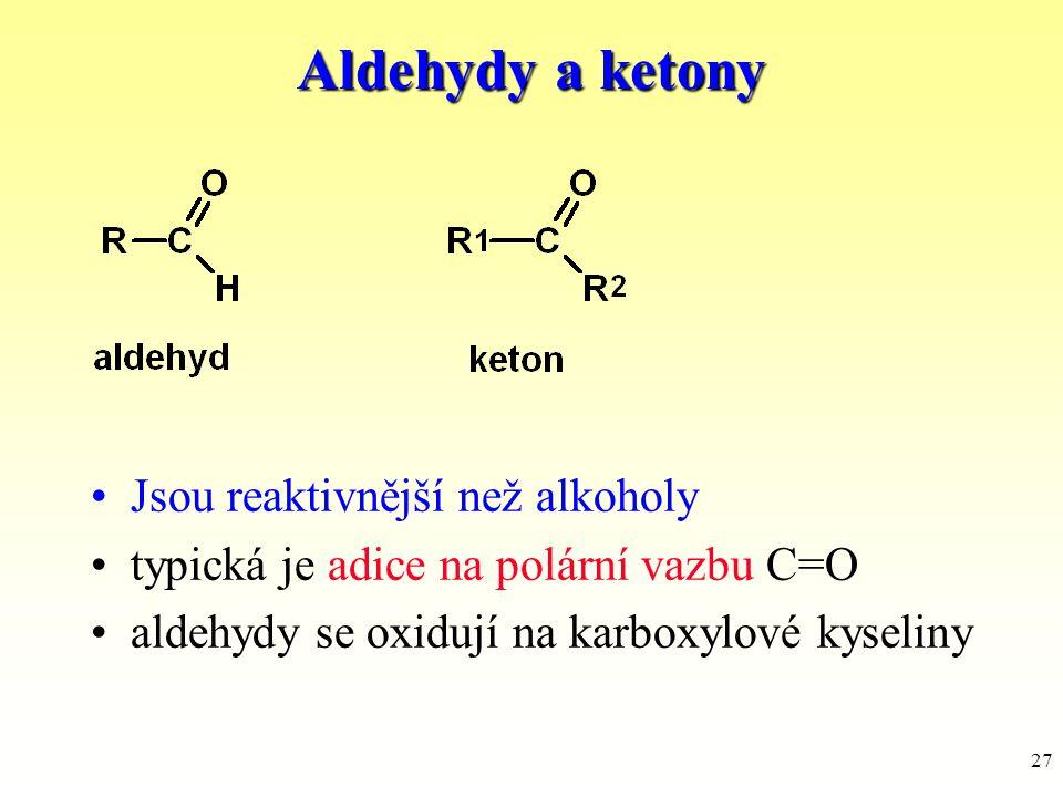 27 Aldehydy a ketony Jsou reaktivnější než alkoholy typická je adice na polární vazbu C=O aldehydy se oxidují na karboxylové kyseliny