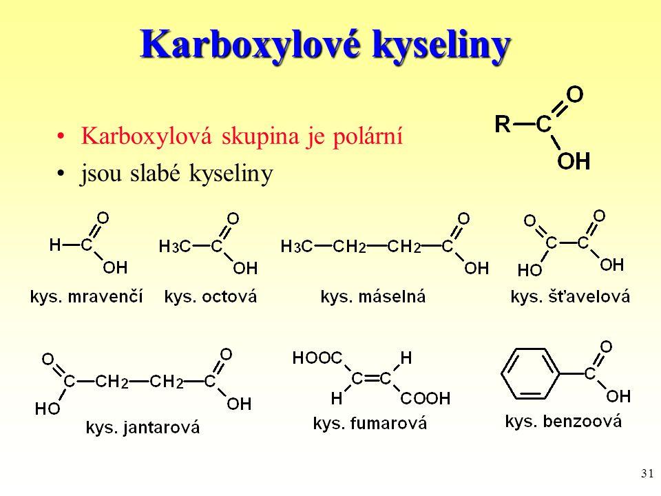 31 Karboxylové kyseliny Karboxylová skupina je polární jsou slabé kyseliny