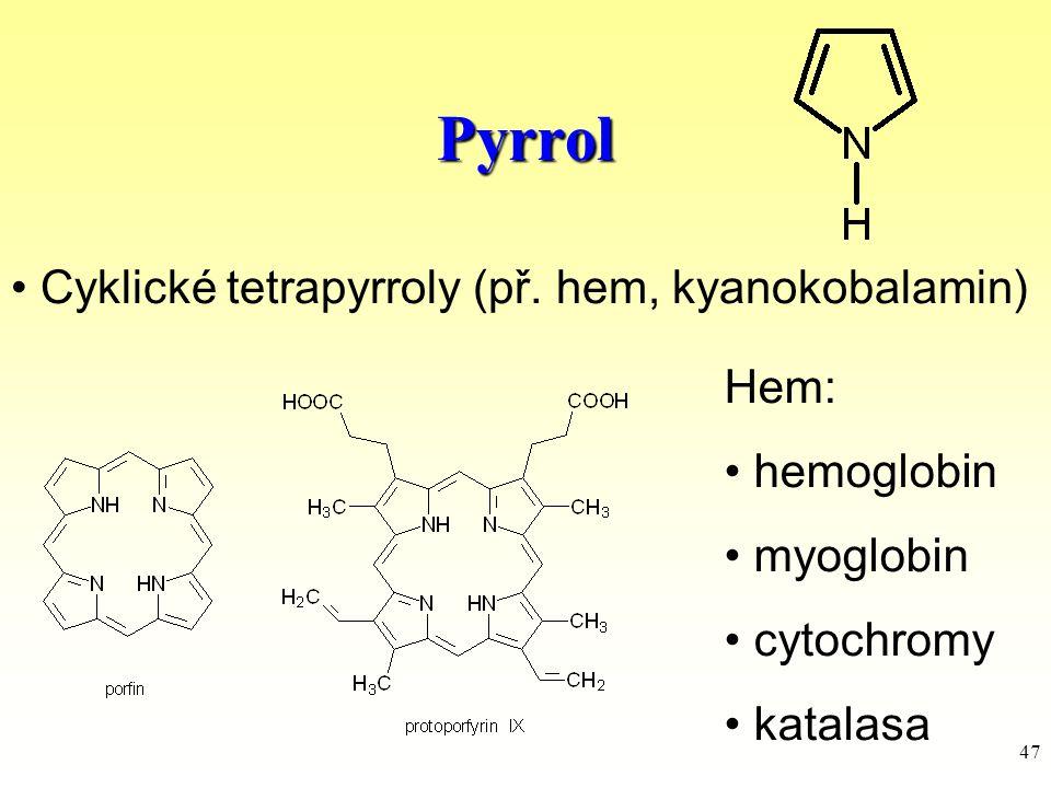47 Pyrrol Cyklické tetrapyrroly (př. hem, kyanokobalamin) Hem: hemoglobin myoglobin cytochromy katalasa