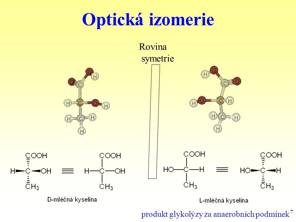 7 Optická izomerie Rovina symetrie produkt glykolýzy za anaerobních podmínek