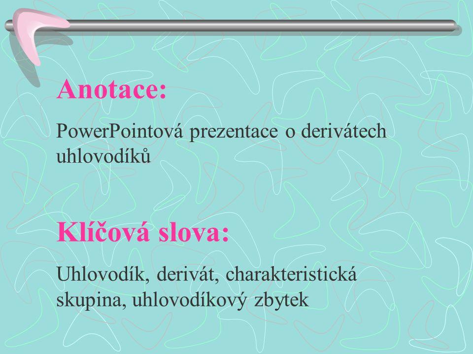 Anotace: PowerPointová prezentace o derivátech uhlovodíků Klíčová slova: Uhlovodík, derivát, charakteristická skupina, uhlovodíkový zbytek