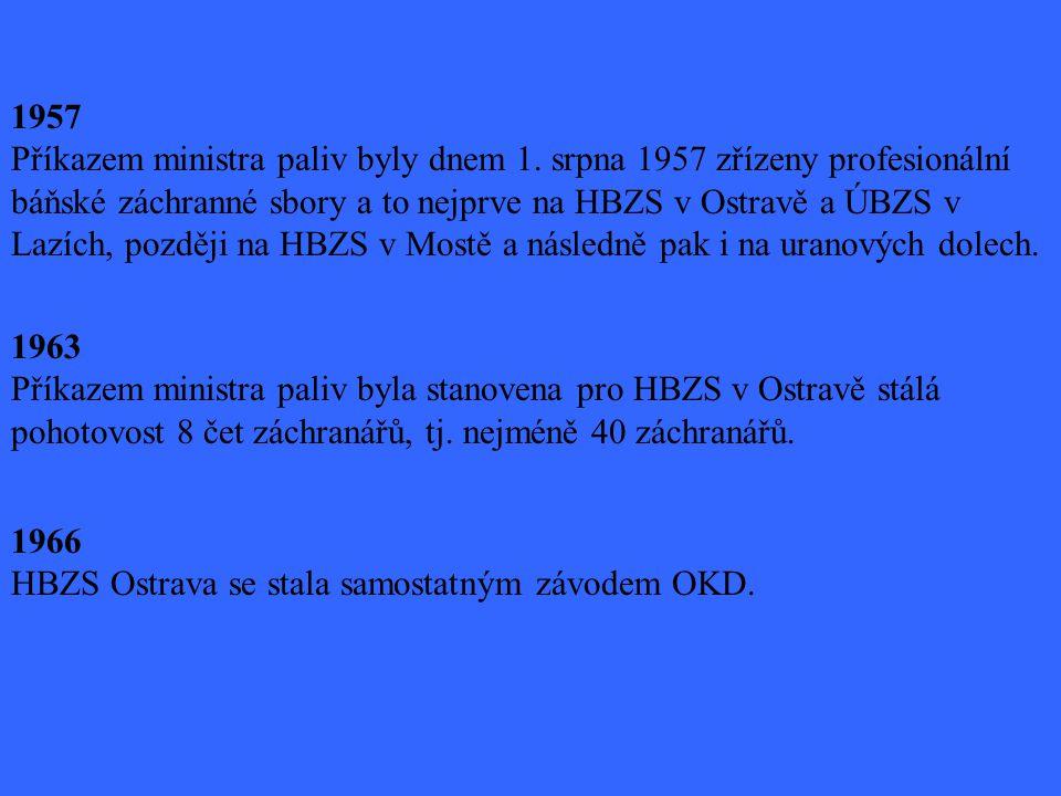 1957 Příkazem ministra paliv byly dnem 1. srpna 1957 zřízeny profesionální báňské záchranné sbory a to nejprve na HBZS v Ostravě a ÚBZS v Lazích, pozd