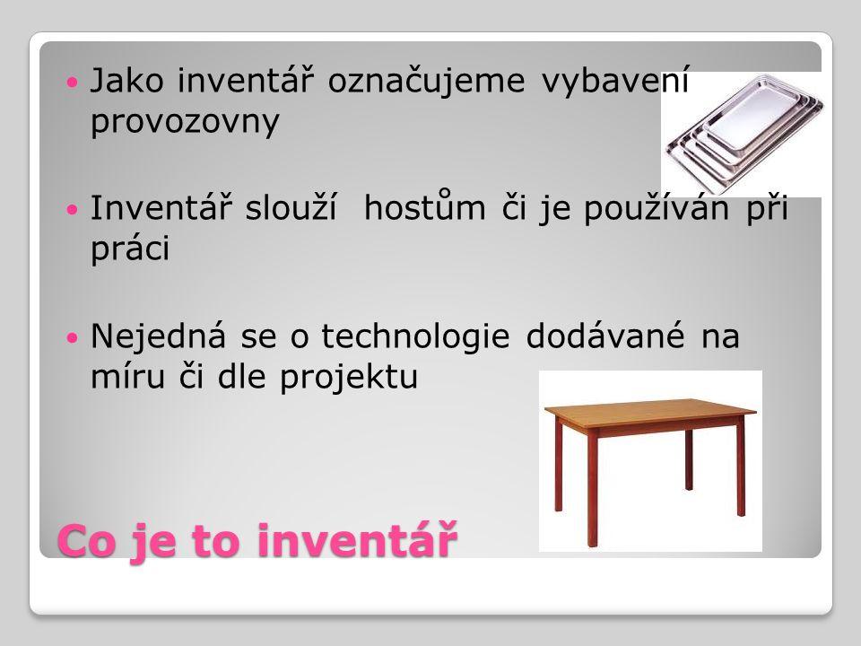 Co je to inventář Jako inventář označujeme vybavení provozovny Inventář slouží hostům či je používán při práci Nejedná se o technologie dodávané na mí