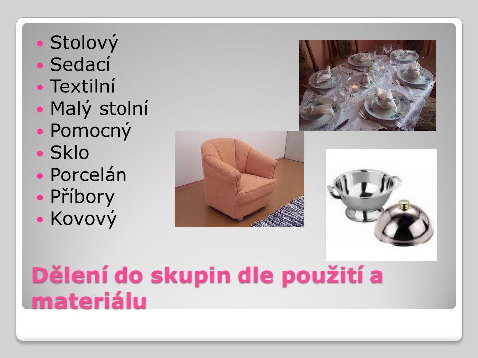 Dělení do skupin dle použití a materiálu Stolový Sedací Textilní Malý stolní Pomocný Sklo Porcelán Příbory Kovový