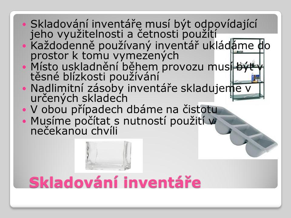 Skladování inventáře Skladování inventáře Skladování inventáře musí být odpovídající jeho využitelnosti a četnosti použití Každodenně používaný invent