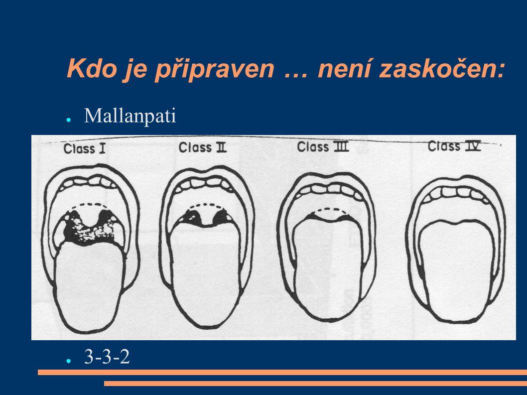Kdo je připraven … není zaskočen: ● Mallanpati ● 3-3-2