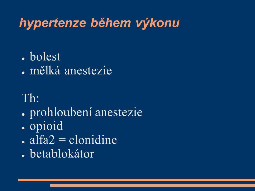 hypertenze během výkonu ● bolest ● mělká anestezie Th: ● prohloubení anestezie ● opioid ● alfa2 = clonidine ● betablokátor