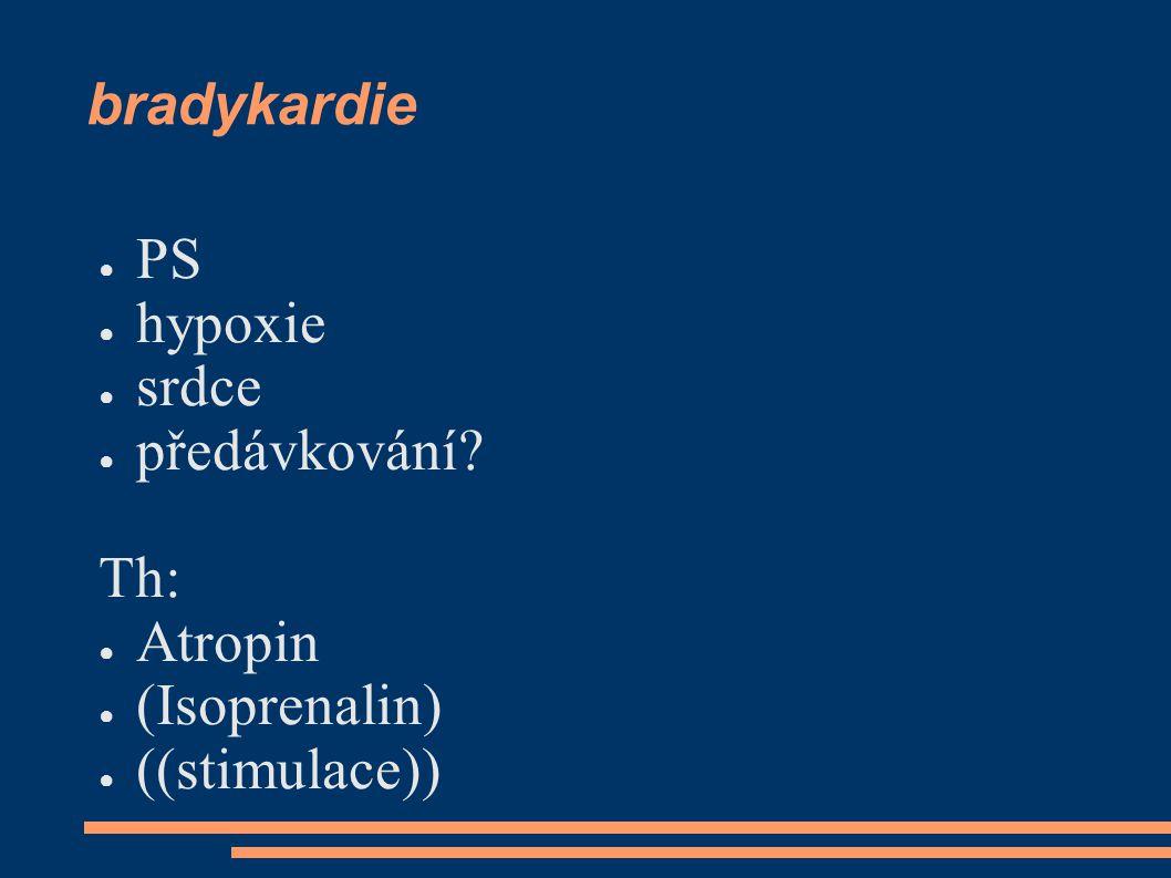 bradykardie ● PS ● hypoxie ● srdce ● předávkování Th: ● Atropin ● (Isoprenalin) ● ((stimulace))