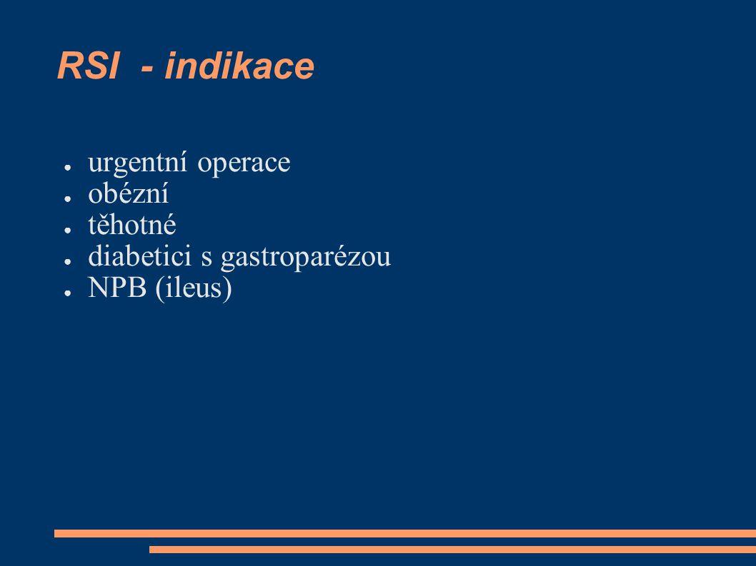 RSI - indikace ● urgentní operace ● obézní ● těhotné ● diabetici s gastroparézou ● NPB (ileus)
