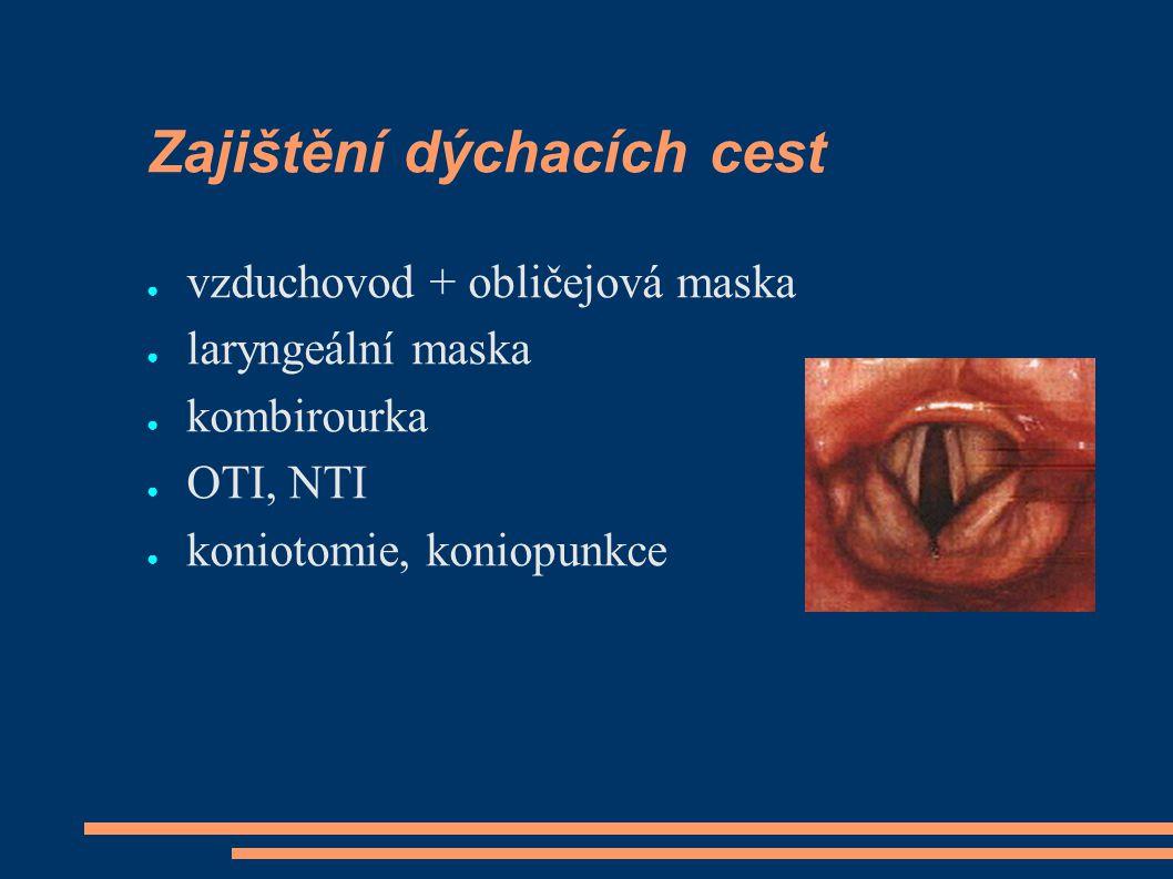 Zajištění dýchacích cest ● vzduchovod + obličejová maska ● laryngeální maska ● kombirourka ● OTI, NTI ● koniotomie, koniopunkce