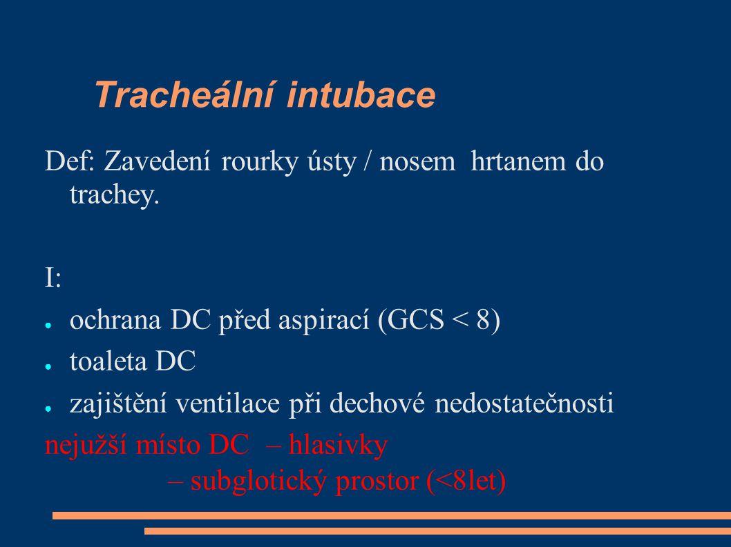 Tracheální intubace Def: Zavedení rourky ústy / nosem hrtanem do trachey.