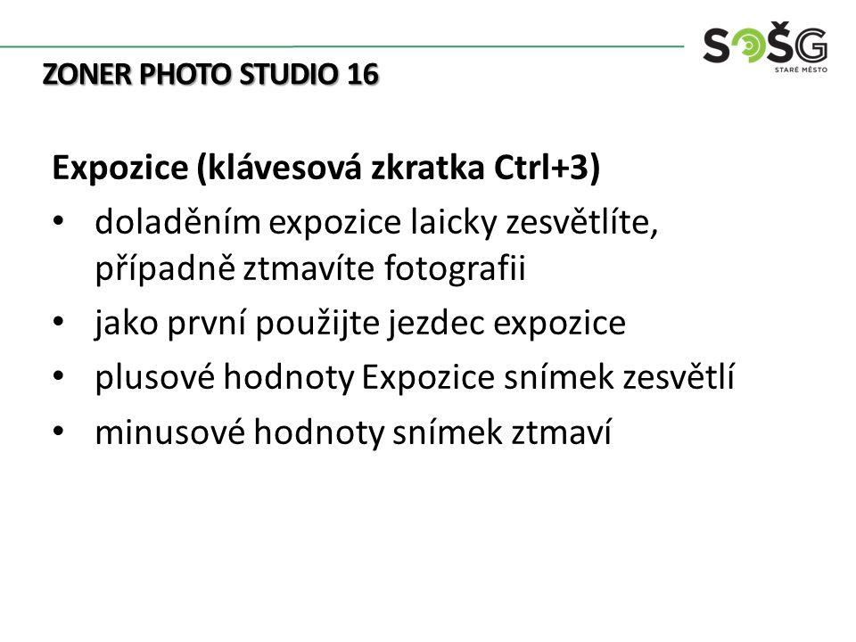 ZONER PHOTO STUDIO 16 Expozice (klávesová zkratka Ctrl+3) doladěním expozice laicky zesvětlíte, případně ztmavíte fotografii jako první použijte jezdec expozice plusové hodnoty Expozice snímek zesvětlí minusové hodnoty snímek ztmaví