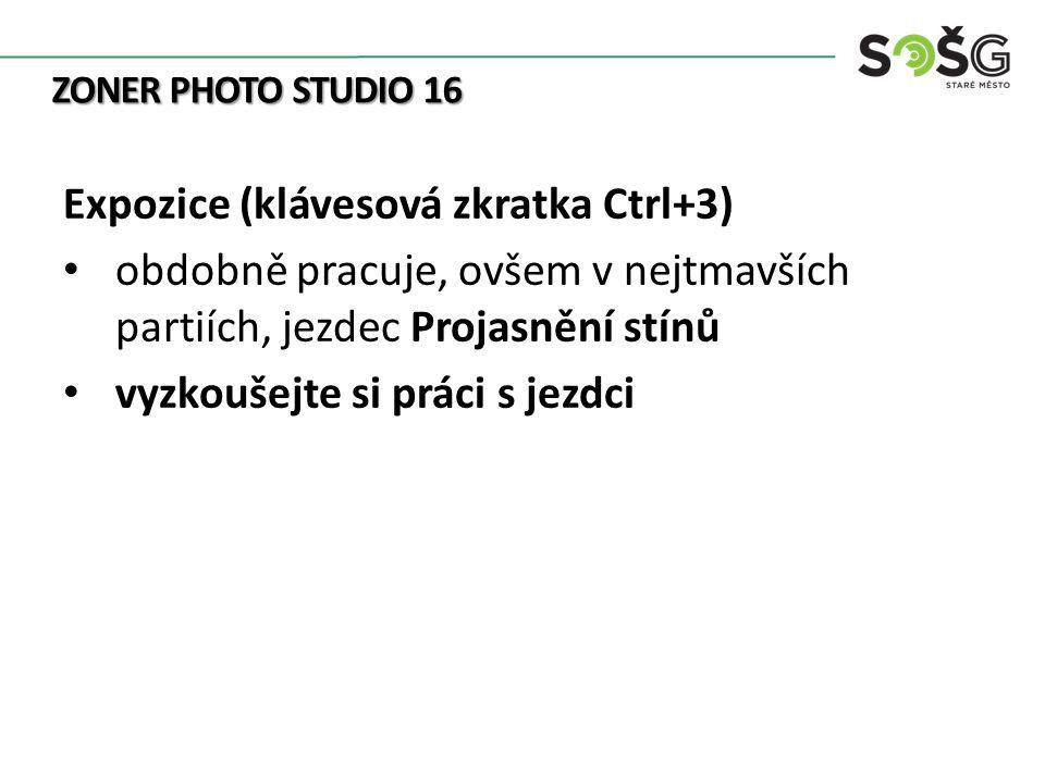 ZONER PHOTO STUDIO 16 Expozice (klávesová zkratka Ctrl+3) obdobně pracuje, ovšem v nejtmavších partiích, jezdec Projasnění stínů vyzkoušejte si práci s jezdci