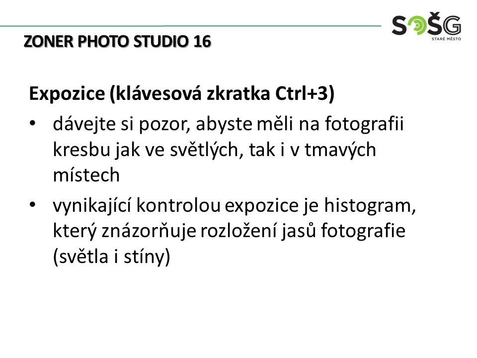 ZONER PHOTO STUDIO 16 Expozice (klávesová zkratka Ctrl+3) dávejte si pozor, abyste měli na fotografii kresbu jak ve světlých, tak i v tmavých místech vynikající kontrolou expozice je histogram, který znázorňuje rozložení jasů fotografie (světla i stíny)