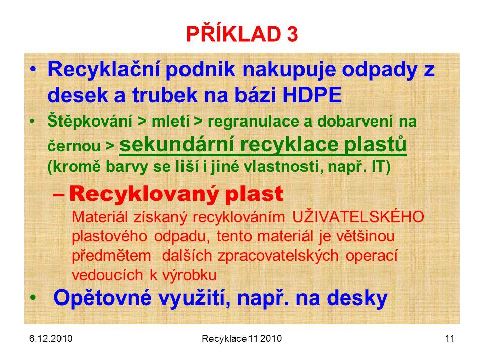 PŘÍKLAD 3 Recyklační podnik nakupuje odpady z desek a trubek na bázi HDPE Štěpkování > mletí > regranulace a dobarvení na černou > sekundární recyklac