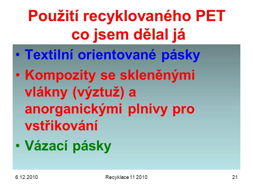 Použití recyklovaného PET co jsem dělal já 6.12.2010Recyklace 11 201021 Textilní orientované pásky Kompozity se skleněnými vlákny (výztuž) a anorganic