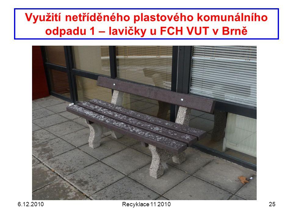 Využití netříděného plastového komunálního odpadu 1 – lavičky u FCH VUT v Brně 6.12.2010Recyklace 11 201025