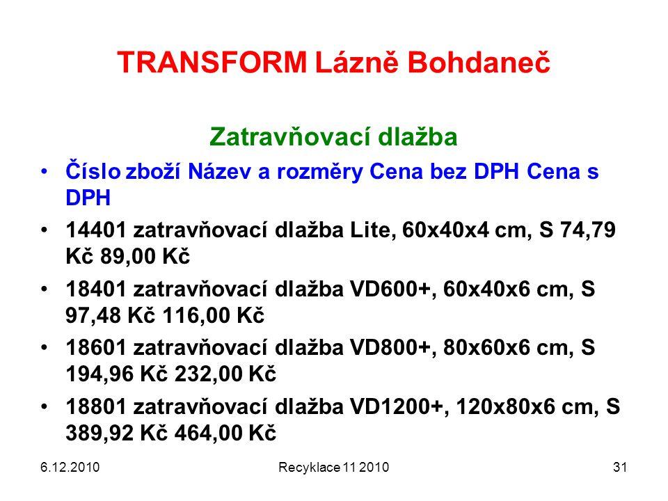 TRANSFORM Lázně Bohdaneč Zatravňovací dlažba Číslo zboží Název a rozměry Cena bez DPH Cena s DPH 14401 zatravňovací dlažba Lite, 60x40x4 cm, S 74,79 K