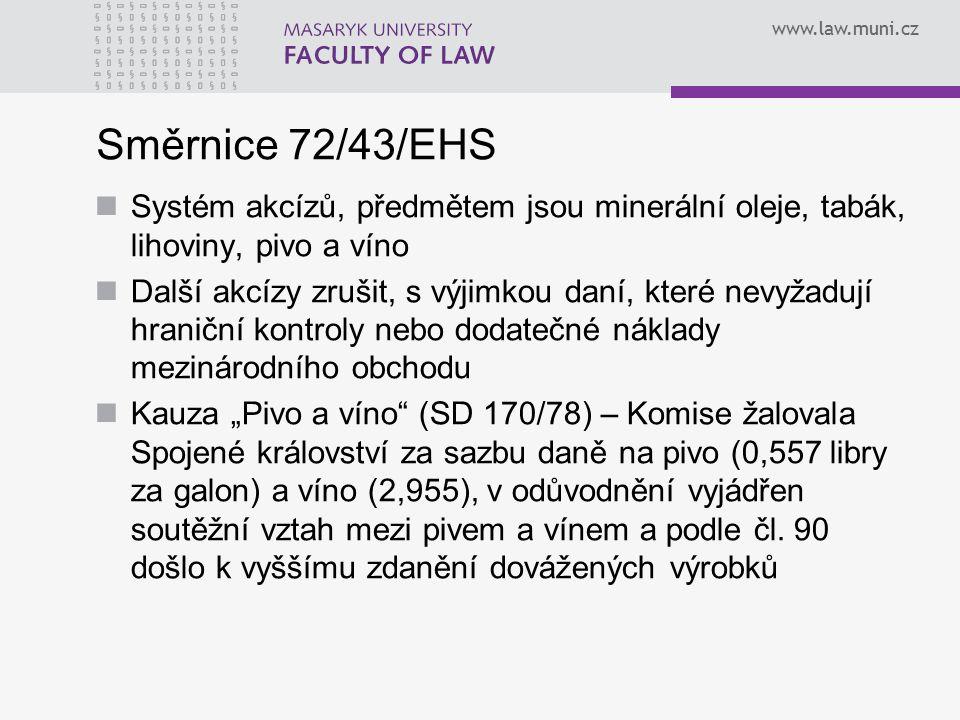 www.law.muni.cz Směrnice 72/43/EHS Systém akcízů, předmětem jsou minerální oleje, tabák, lihoviny, pivo a víno Další akcízy zrušit, s výjimkou daní, k
