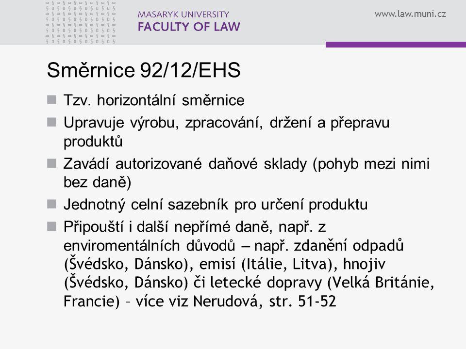 www.law.muni.cz Směrnice 92/12/EHS Tzv. horizontální směrnice Upravuje výrobu, zpracování, držení a přepravu produktů Zavádí autorizované daňové sklad