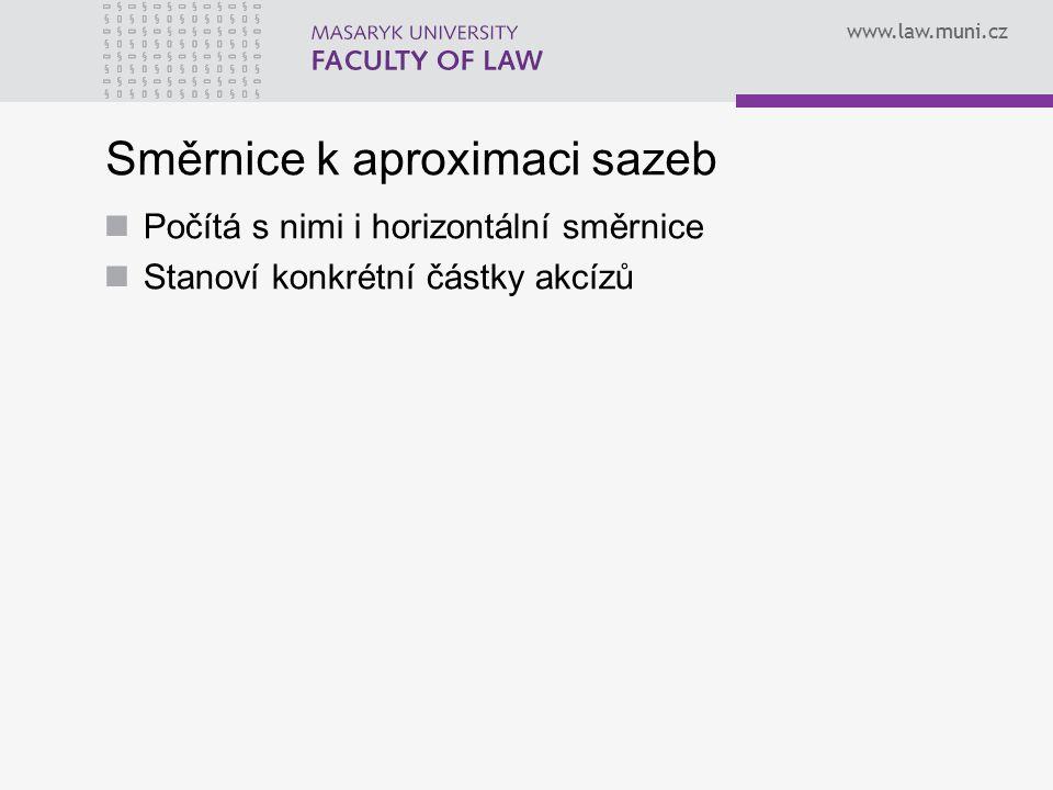 www.law.muni.cz Směrnice k aproximaci sazeb Počítá s nimi i horizontální směrnice Stanoví konkrétní částky akcízů