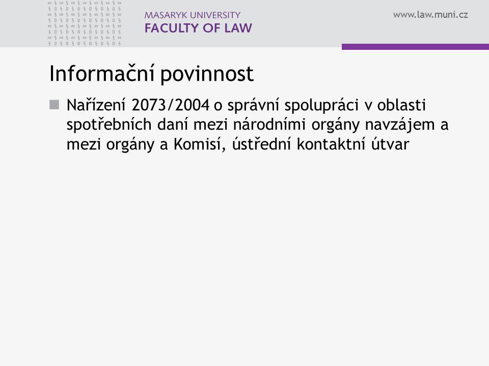www.law.muni.cz Informační povinnost Nařízení 2073/2004 o správní spolupráci v oblasti spotřebních daní mezi národními orgány navzájem a mezi orgány a
