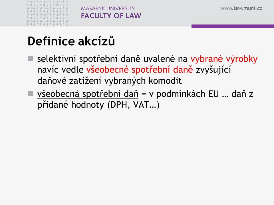 www.law.muni.cz Definice akcízů selektivní spotřební daně uvalené na vybrané výrobky navíc vedle všeobecné spotřební daně zvyšující daňové zatížení vy