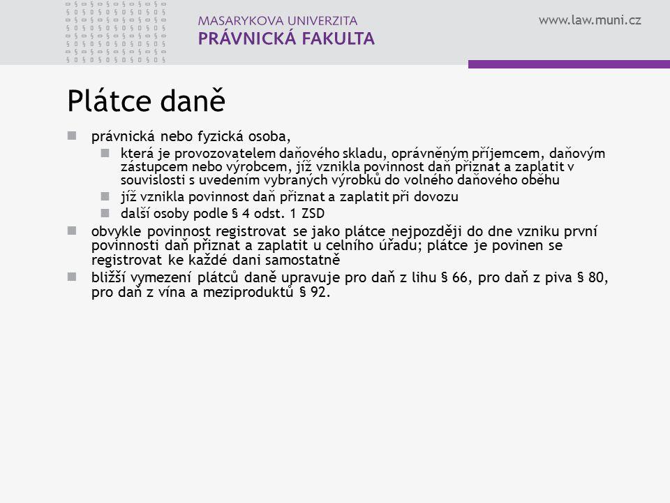 www.law.muni.cz Plátce daně právnická nebo fyzická osoba, která je provozovatelem daňového skladu, oprávněným příjemcem, daňovým zástupcem nebo výrobc
