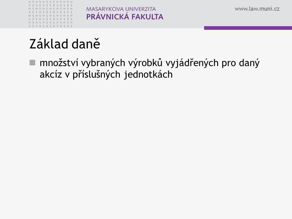 www.law.muni.cz Základ daně množství vybraných výrobků vyjádřených pro daný akcíz v příslušných jednotkách