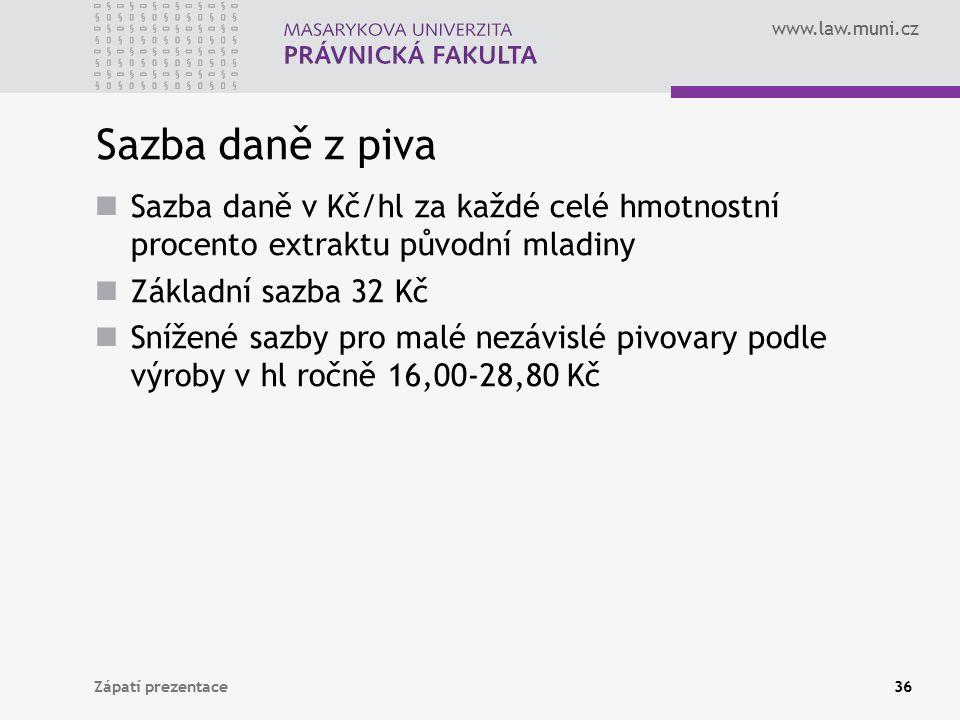 www.law.muni.cz Sazba daně z piva Sazba daně v Kč/hl za každé celé hmotnostní procento extraktu původní mladiny Základní sazba 32 Kč Snížené sazby pro