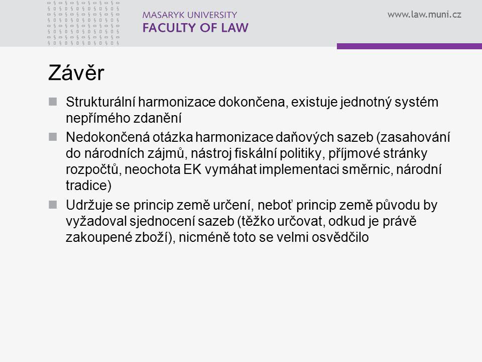 www.law.muni.cz Závěr Strukturální harmonizace dokončena, existuje jednotný systém nepřímého zdanění Nedokončená otázka harmonizace daňových sazeb (za