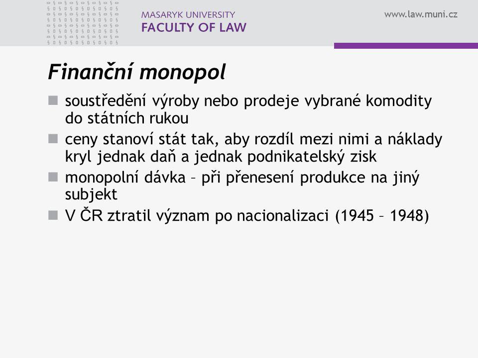 www.law.muni.cz Finanční monopol soustředění výroby nebo prodeje vybrané komodity do státních rukou ceny stanoví stát tak, aby rozdíl mezi nimi a nákl