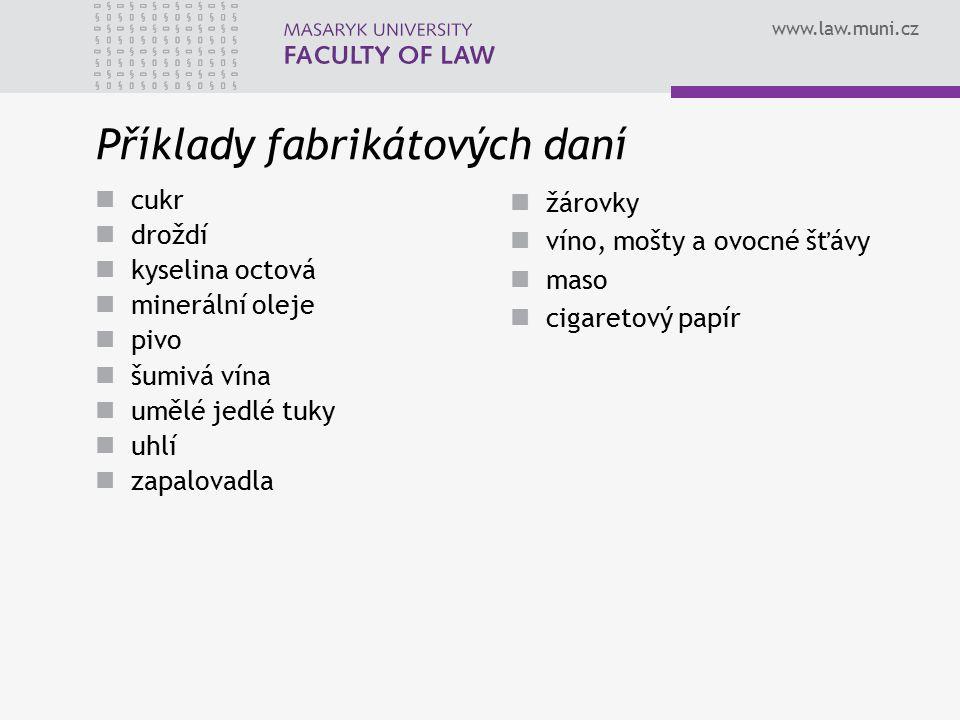 www.law.muni.cz Příklady fabrikátových daní cukr droždí kyselina octová minerální oleje pivo šumivá vína umělé jedlé tuky uhlí zapalovadla žárovky vín