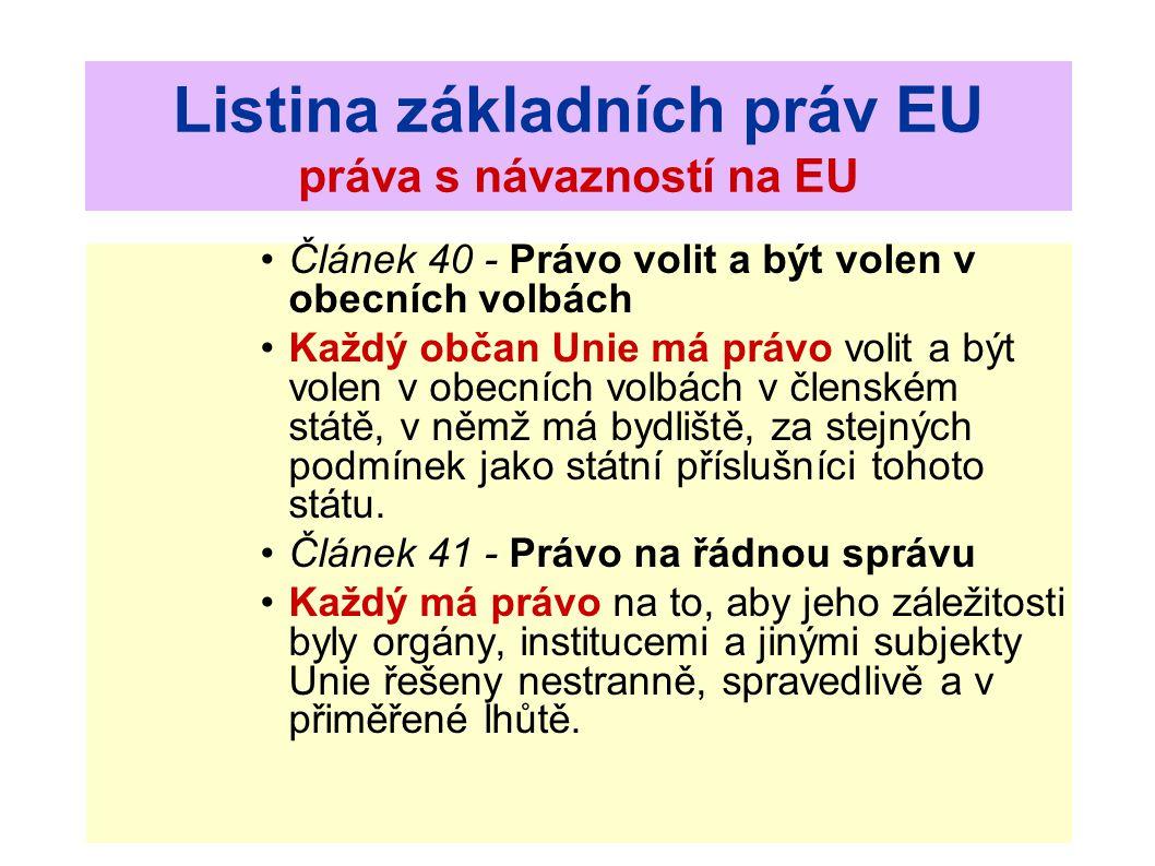 Listina základních práv EU práva s návazností na EU Článek 40 - Právo volit a být volen v obecních volbách Každý občan Unie má právo volit a být volen v obecních volbách v členském státě, v němž má bydliště, za stejných podmínek jako státní příslušníci tohoto státu.
