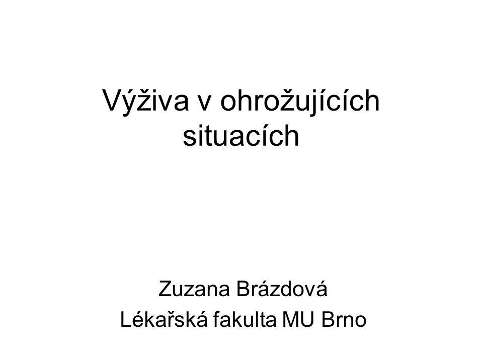Výživa v ohrožujících situacích Zuzana Brázdová Lékařská fakulta MU Brno
