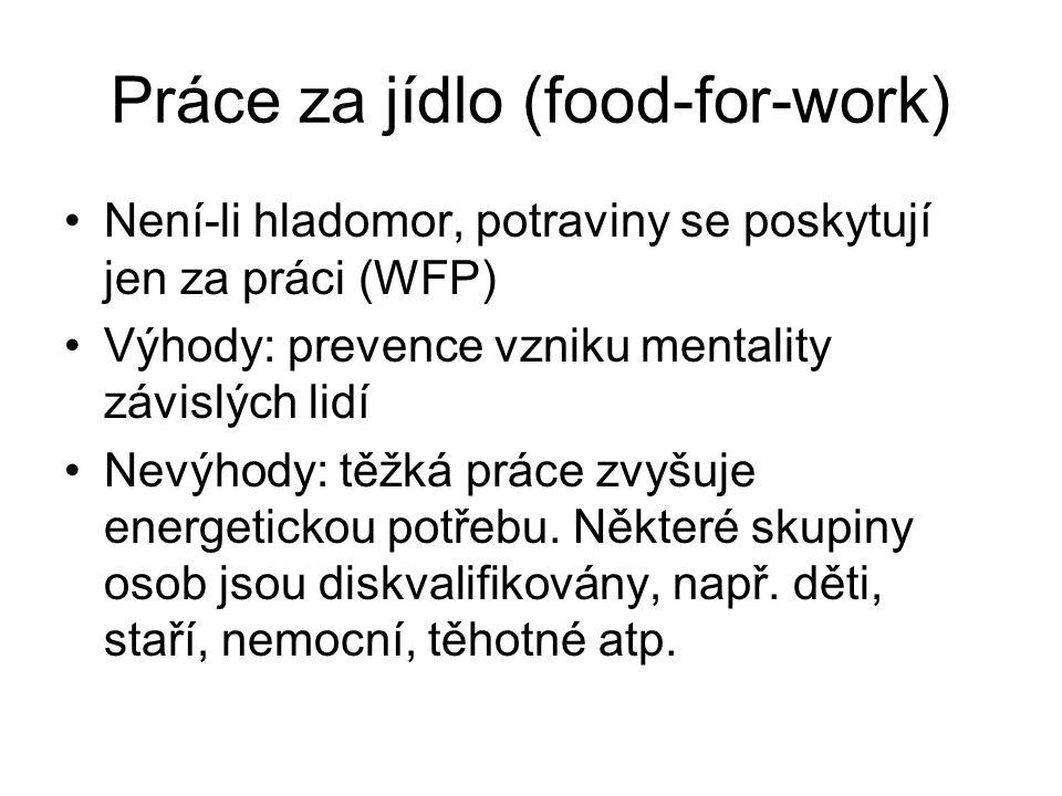 Práce za jídlo (food-for-work) Není-li hladomor, potraviny se poskytují jen za práci (WFP) Výhody: prevence vzniku mentality závislých lidí Nevýhody: