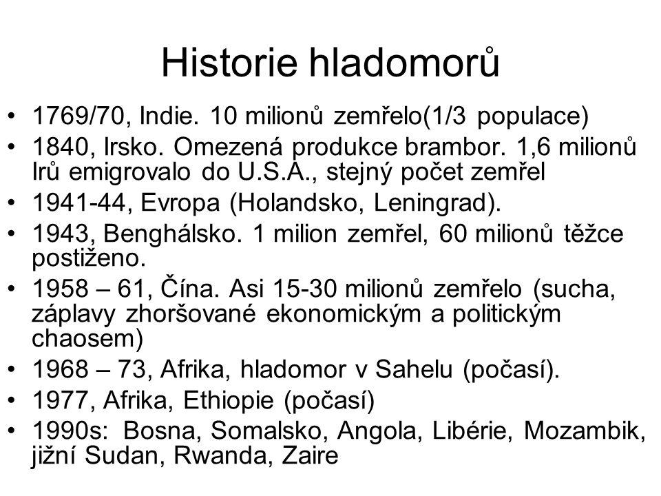 Historie hladomorů 1769/70, Indie. 10 milionů zemřelo(1/3 populace) 1840, Irsko. Omezená produkce brambor. 1,6 milionů Irů emigrovalo do U.S.A., stejn