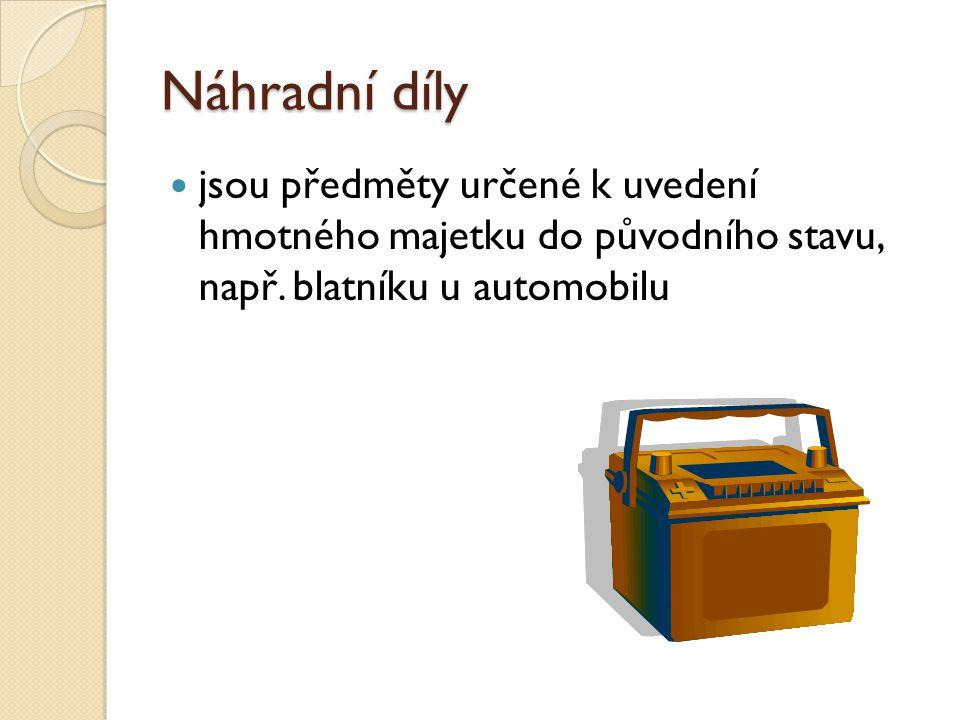 Náhradní díly jsou předměty určené k uvedení hmotného majetku do původního stavu, např. blatníku u automobilu