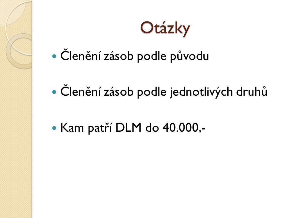 Otázky Členění zásob podle původu Členění zásob podle jednotlivých druhů Kam patří DLM do 40.000,-