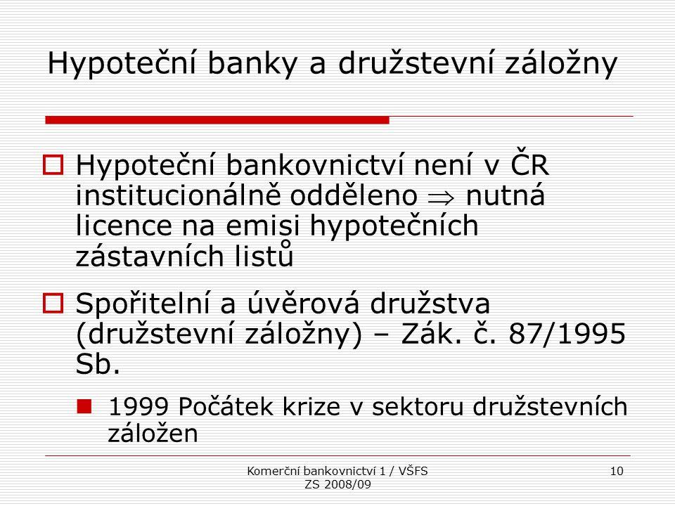 Komerční bankovnictví 1 / VŠFS ZS 2008/09 10  Hypoteční bankovnictví není v ČR institucionálně odděleno  nutná licence na emisi hypotečních zástavní