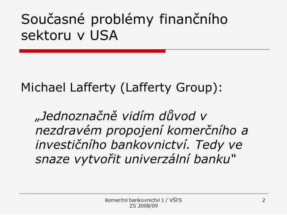 """Komerční bankovnictví 1 / VŠFS ZS 2008/09 2 Současné problémy finančního sektoru v USA Michael Lafferty (Lafferty Group): """"Jednoznačně vidím důvod v n"""