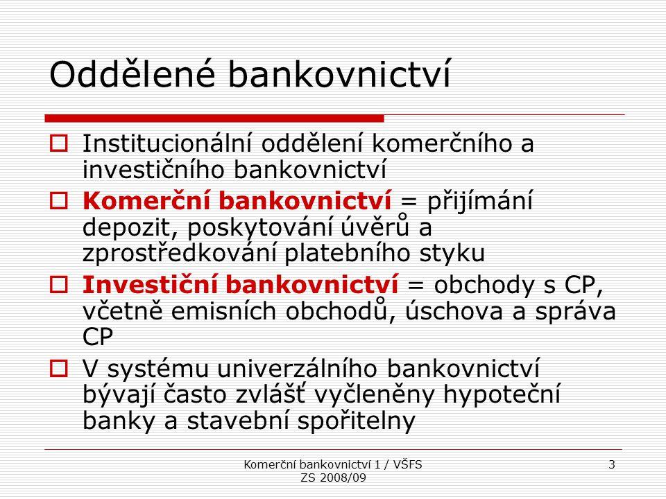 Komerční bankovnictví 1 / VŠFS ZS 2008/09 3 Oddělené bankovnictví  Institucionální oddělení komerčního a investičního bankovnictví  Komerční bankovn